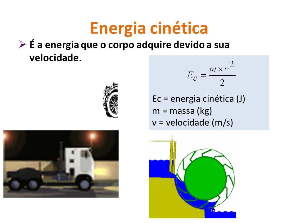 Energia cinética É a energia que o corpo adquire devido a sua velocidade. Ec = energia cinética (J) m = massa (kg) v = velocidade (m/s)