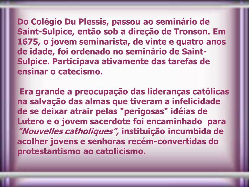 Do Colégio Du Plessis, passou ao seminário de Saint-Sulpice, então sob a direção de Tronson.
