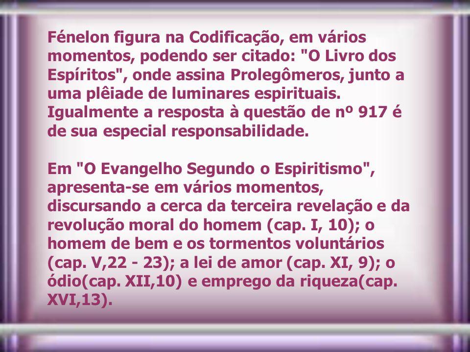 Fénelon figura na Codificação, em vários momentos, podendo ser citado: O Livro dos Espíritos , onde assina Prolegômeros, junto a uma plêiade de luminares espirituais.