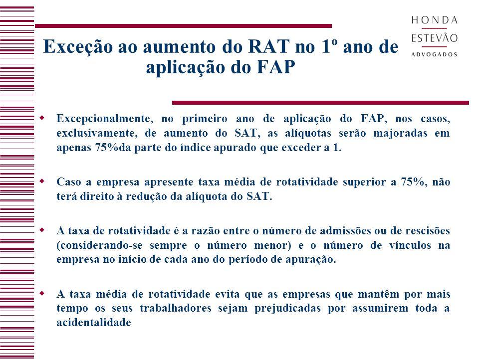 Exceção ao aumento do RAT no 1º ano de aplicação do FAP Excepcionalmente, no primeiro ano de aplicação do FAP, nos casos, exclusivamente, de aumento d
