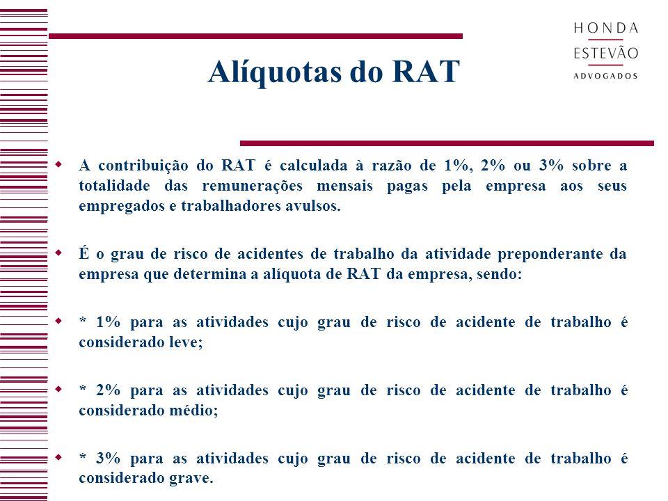 Alíquotas do RAT A contribuição do RAT é calculada à razão de 1%, 2% ou 3% sobre a totalidade das remunerações mensais pagas pela empresa aos seus empregados e trabalhadores avulsos.