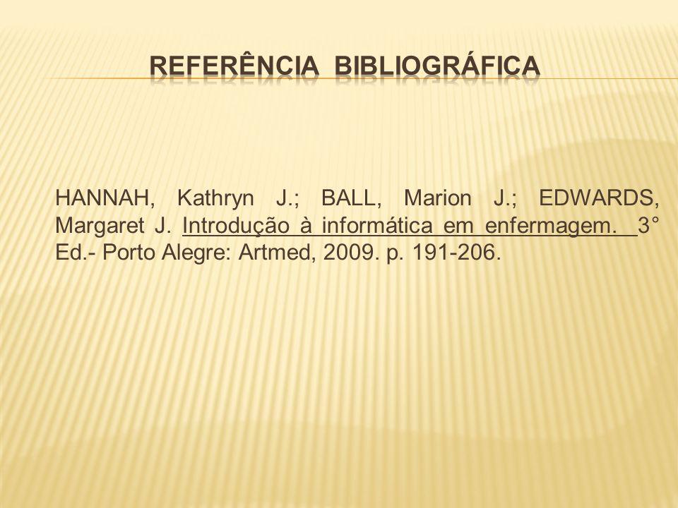 HANNAH, Kathryn J.; BALL, Marion J.; EDWARDS, Margaret J. Introdução à informática em enfermagem. 3° Ed.- Porto Alegre: Artmed, 2009. p. 191-206.