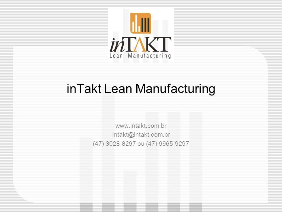 inTakt Lean Manufacturing www.intakt.com.br Intakt@intakt.com.br (47) 3028-8297 ou (47) 9965-9297