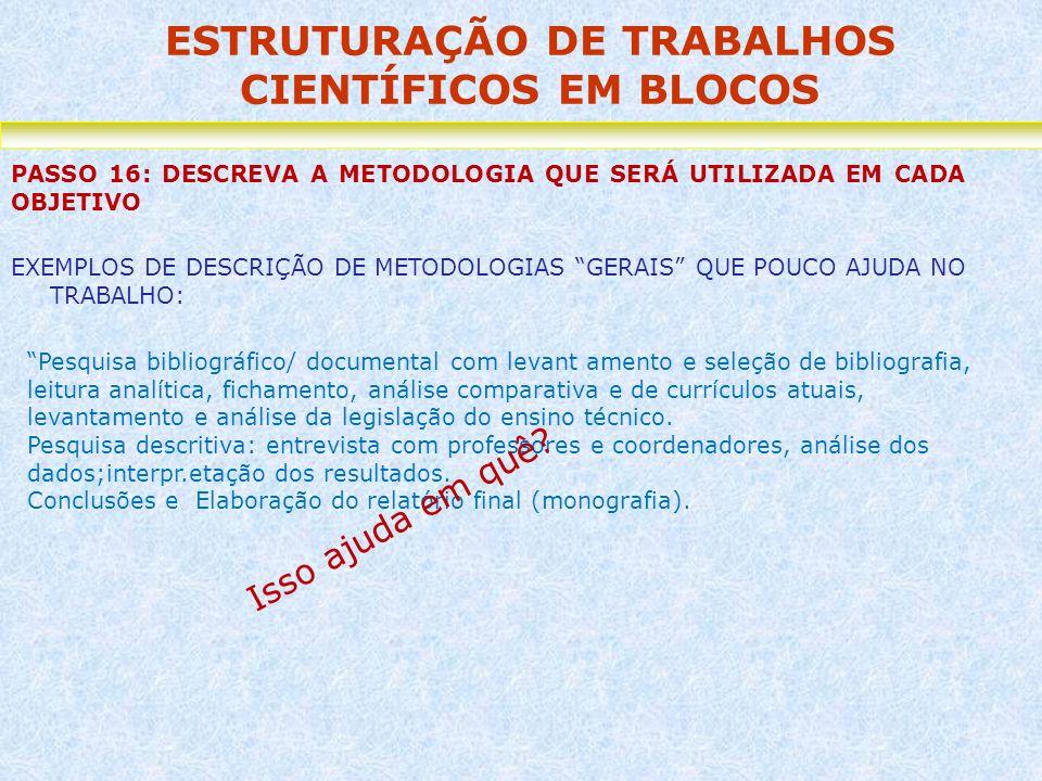 ESTRUTURAÇÃO DE TRABALHOS CIENTÍFICOS EM BLOCOS PASSO 16: DESCREVA A METODOLOGIA QUE SERÁ UTILIZADA EM CADA OBJETIVO EXEMPLOS DE DESCRIÇÃO DE METODOLO