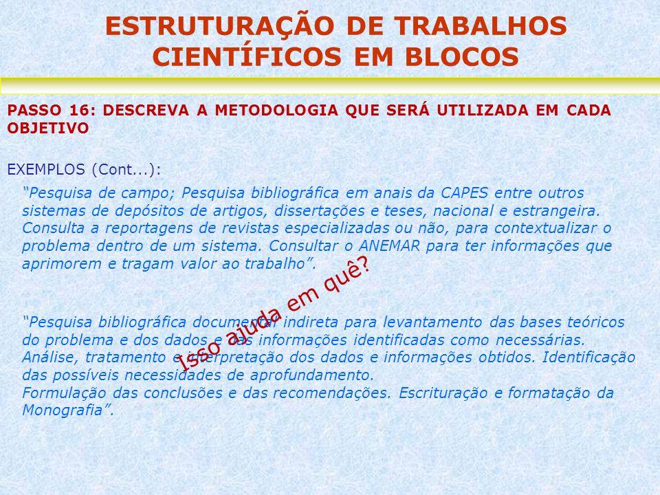 ESTRUTURAÇÃO DE TRABALHOS CIENTÍFICOS EM BLOCOS PASSO 16: DESCREVA A METODOLOGIA QUE SERÁ UTILIZADA EM CADA OBJETIVO Pesquisa de campo; Pesquisa bibli