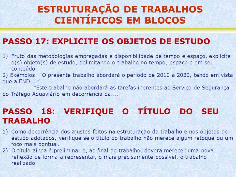 ESTRUTURAÇÃO DE TRABALHOS CIENTÍFICOS EM BLOCOS PASSO 17: EXPLICITE OS OBJETOS DE ESTUDO 1)Fruto das metodologias empregadas e disponibilidade de temp
