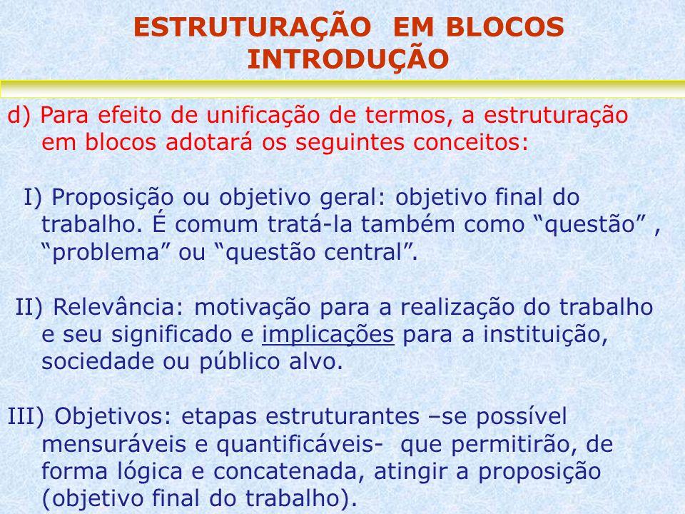 ESTRUTURAÇÃO EM BLOCOS INTRODUÇÃO d) Para efeito de unificação de termos, a estruturação em blocos adotará os seguintes conceitos: I) Proposição ou ob