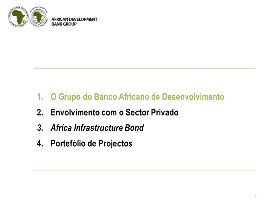 33 Contacts African Development Bank Mozambique National Office André Almeida Santos Tel: +258 21326409 Email: a.almeidasantos@afdb.orga.almeidasantos@afdb.org Private Sector Department, Infrastructure Finance and PPP Division BP 323, 1002, Tunis Belvedere, Tunis - Tunisia Tel:+216 7110 3227 Fax:+216 7183 4178 Email: private-sector@afdb.orgprivate-sector@afdb.org
