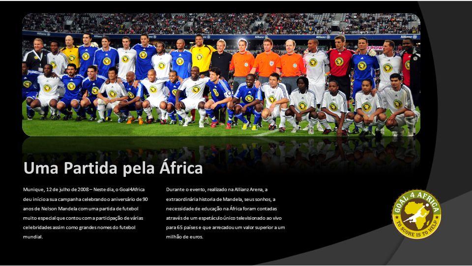 Uma Partida pela África Munique, 12 de julho de 2008 – Neste dia, o Goal4Africa deu início a sua campanha celebrando o aniversário de 90 anos de Nelso