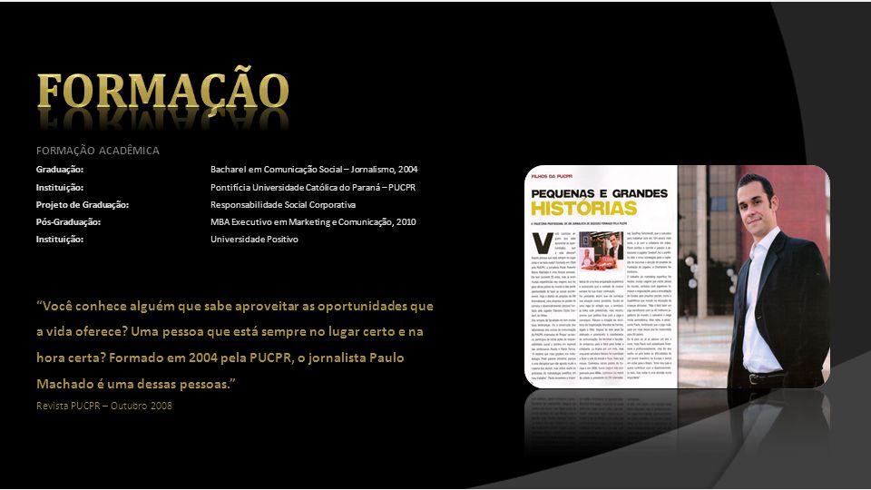 FORMAÇÃO ACADÊMICA Graduação:Bacharel em Comunicação Social – Jornalismo, 2004 Instituição:Pontifícia Universidade Católica do Paraná – PUCPR Projeto