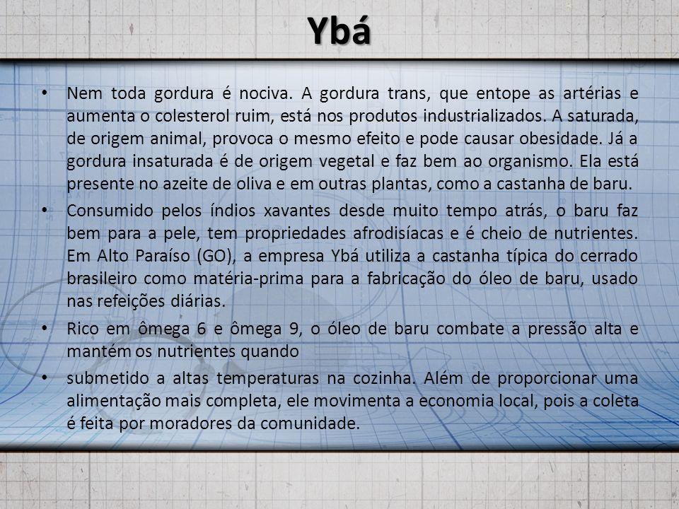 Ybá Nem toda gordura é nociva. A gordura trans, que entope as artérias e aumenta o colesterol ruim, está nos produtos industrializados. A saturada, de