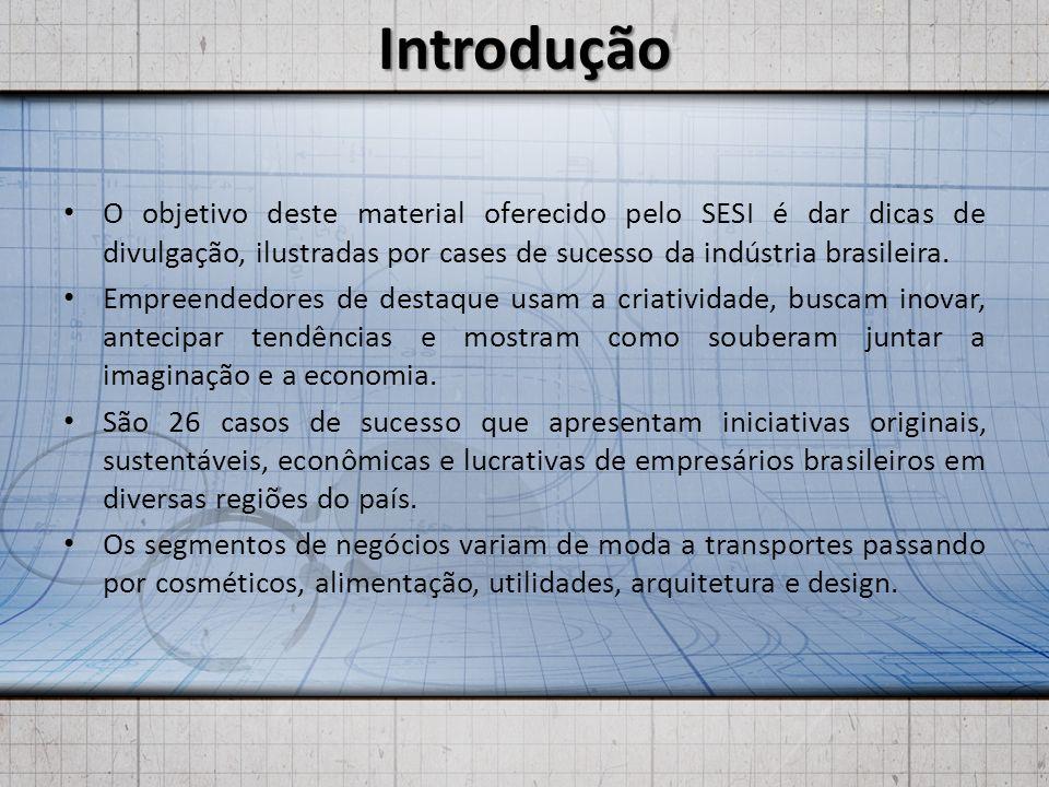 Introdução O objetivo deste material oferecido pelo SESI é dar dicas de divulgação, ilustradas por cases de sucesso da indústria brasileira. Empreende