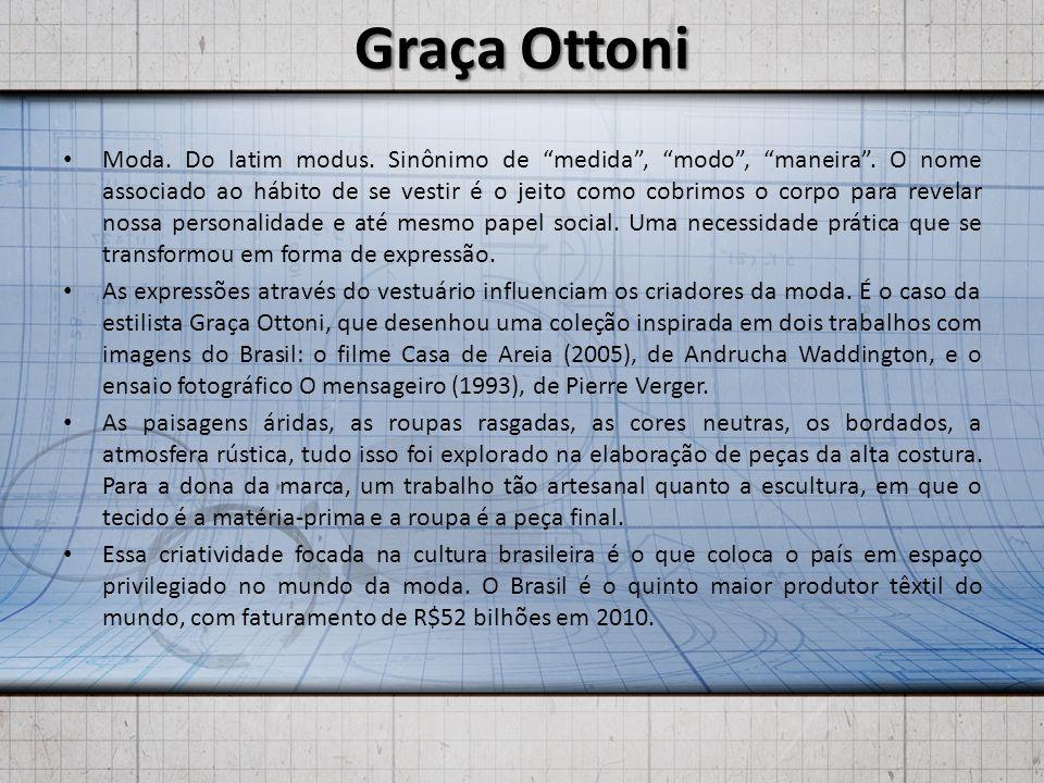 Graça Ottoni Moda.Do latim modus. Sinônimo de medida, modo, maneira.