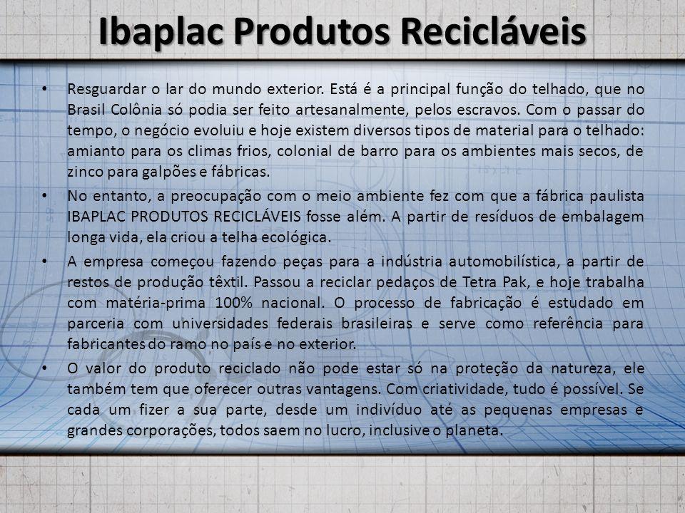 Ibaplac Produtos Recicláveis Resguardar o lar do mundo exterior. Está é a principal função do telhado, que no Brasil Colônia só podia ser feito artesa