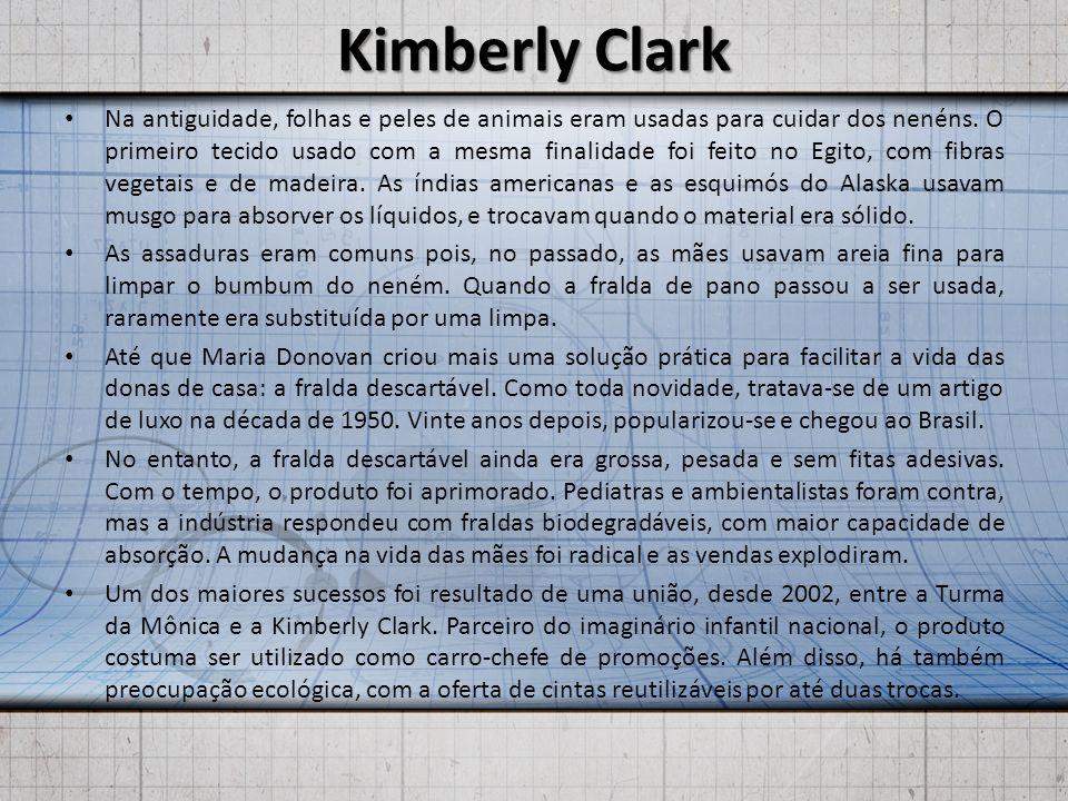 Kimberly Clark Na antiguidade, folhas e peles de animais eram usadas para cuidar dos nenéns. O primeiro tecido usado com a mesma finalidade foi feito