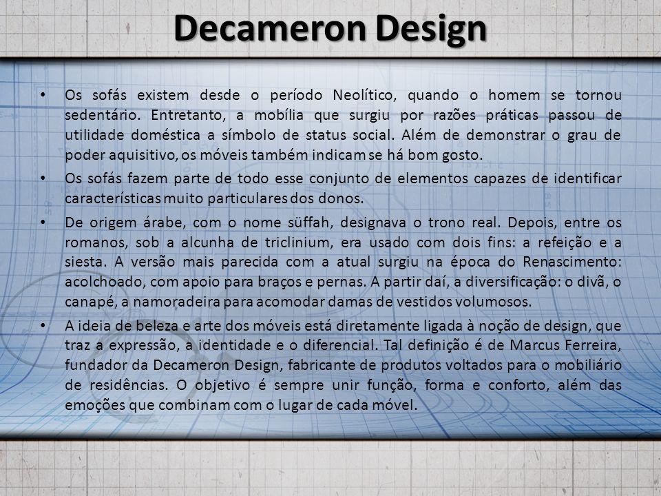 Decameron Design Os sofás existem desde o período Neolítico, quando o homem se tornou sedentário. Entretanto, a mobília que surgiu por razões práticas