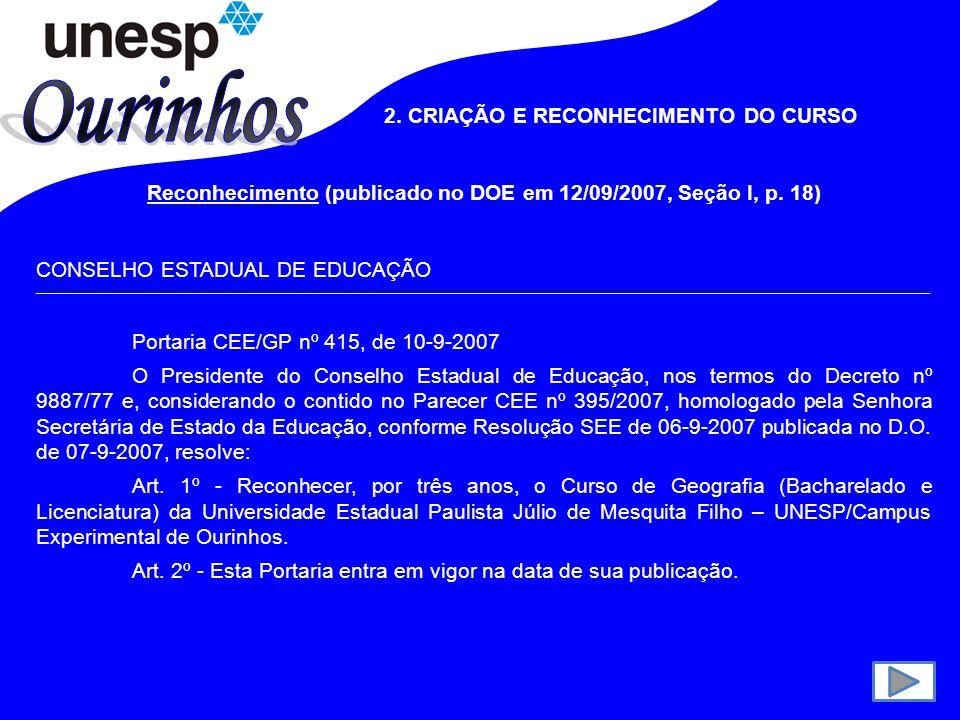 2.CRIAÇÃO E RECONHECIMENTO DO CURSO Reconhecimento (publicado no DOE em 12/09/2007, Seção I, p.