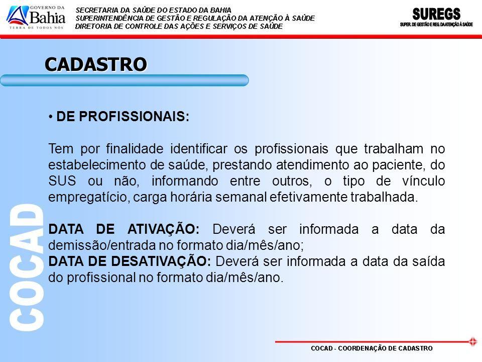 DE PROFISSIONAIS: Tem por finalidade identificar os profissionais que trabalham no estabelecimento de saúde, prestando atendimento ao paciente, do SUS