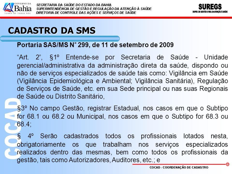Portaria SAS/MS N° 299, de 11 de setembro de 2009 Art. 2°, §1º Entende-se por Secretaria de Saúde - Unidade gerencial/administrativa da administração