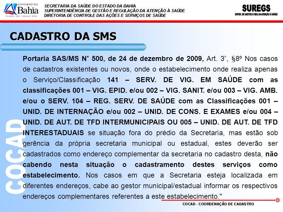CADASTRO DA SMS Portaria SAS/MS N° 500, de 24 de dezembro de 2009, Art. 3°, §8º Nos casos de cadastros existentes ou novos, onde o estabelecimento ond