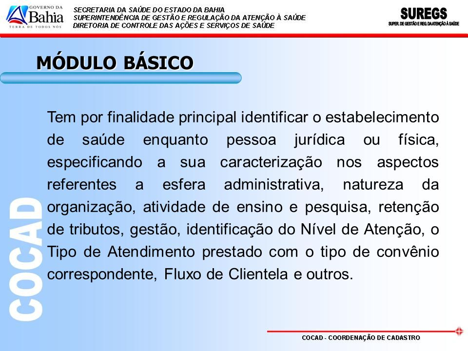 MÓDULO BÁSICO Especifica, ainda, os contratos/convênios firmados com o município/estado, com campo para informação dos dados bancários dos contratados ao SUS, bem como o registro na Vigilância Sanitária.
