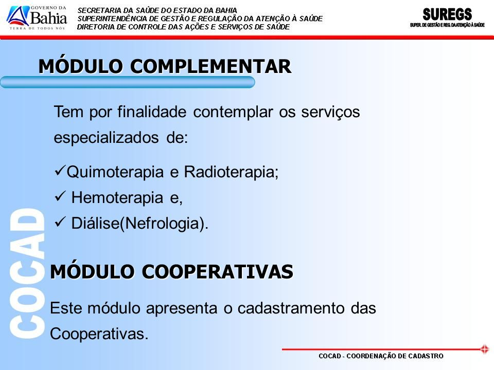 Tem por finalidade contemplar os serviços especializados de: Quimoterapia e Radioterapia; Hemoterapia e, Diálise(Nefrologia). MÓDULO COMPLEMENTAR MÓDU