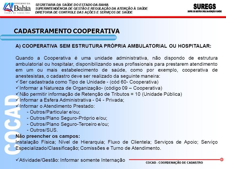 B) COOPERATIVA COM ESTRUTURA PRÓPRIA AMBULATORIAL E/OU HOSPITALAR: Quando a Cooperativa for uma estrutura hospitalar e/ou hospitalar, deve ser identificada como tipo de estabelecimento, por exemplo, Hospital Geral, não podendo ser definido como Tipo de estabelecimento, Cooperativa.