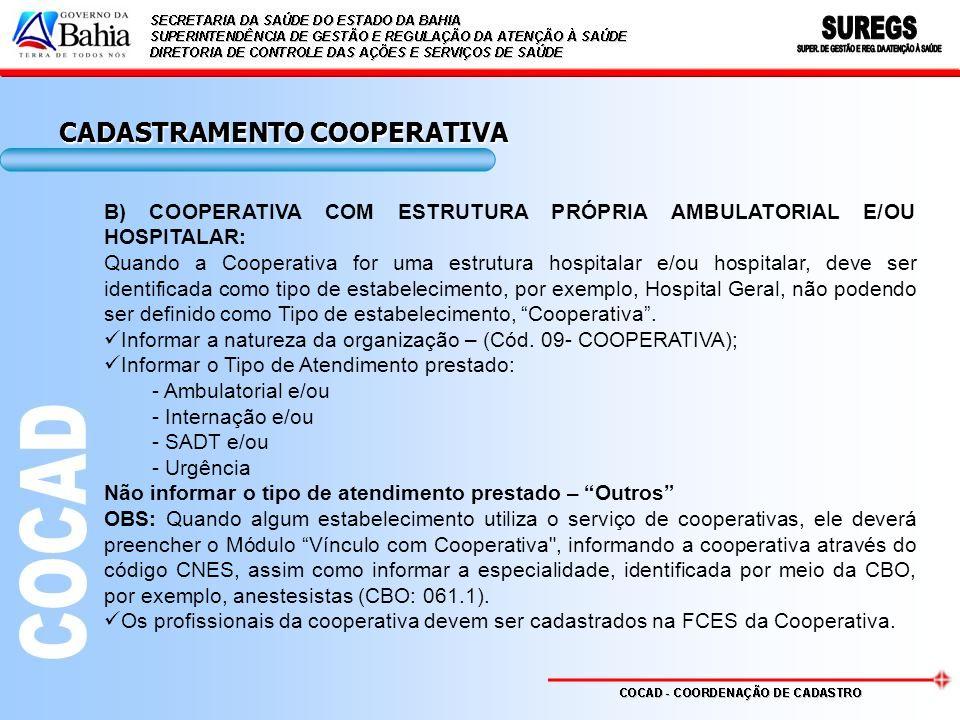B) COOPERATIVA COM ESTRUTURA PRÓPRIA AMBULATORIAL E/OU HOSPITALAR: Quando a Cooperativa for uma estrutura hospitalar e/ou hospitalar, deve ser identif