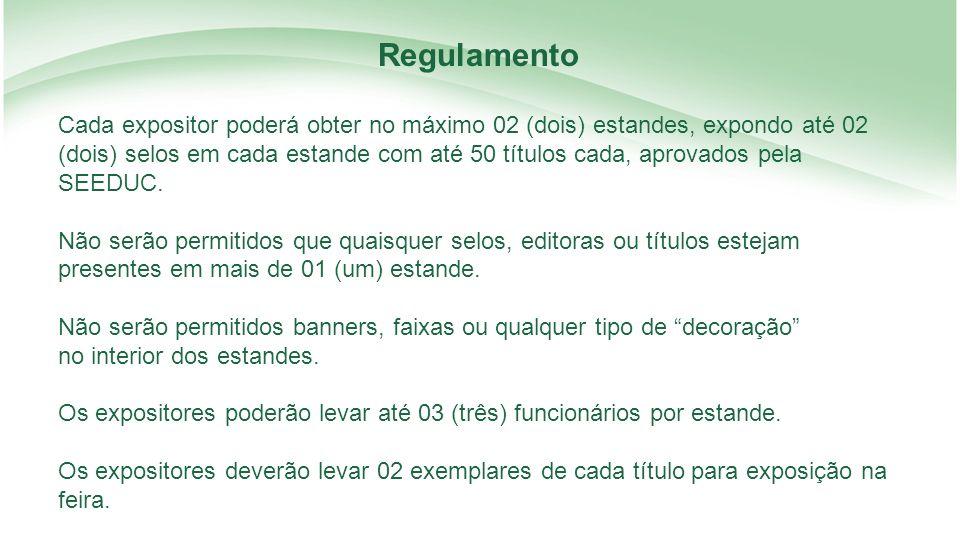 Regulamento Cada expositor poderá obter no máximo 02 (dois) estandes, expondo até 02 (dois) selos em cada estande com até 50 títulos cada, aprovados pela SEEDUC.