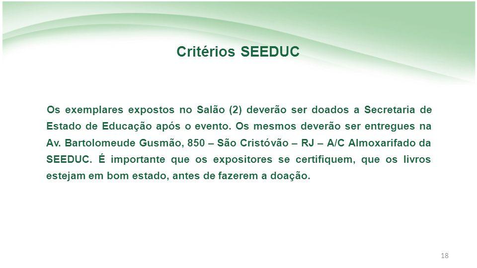 18 Critérios SEEDUC Os exemplares expostos no Salão (2) deverão ser doados a Secretaria de Estado de Educação após o evento.
