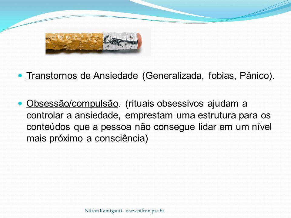 Transtornos de Ansiedade (Generalizada, fobias, Pânico). Obsessão/compulsão. (rituais obsessivos ajudam a controlar a ansiedade, emprestam uma estrutu