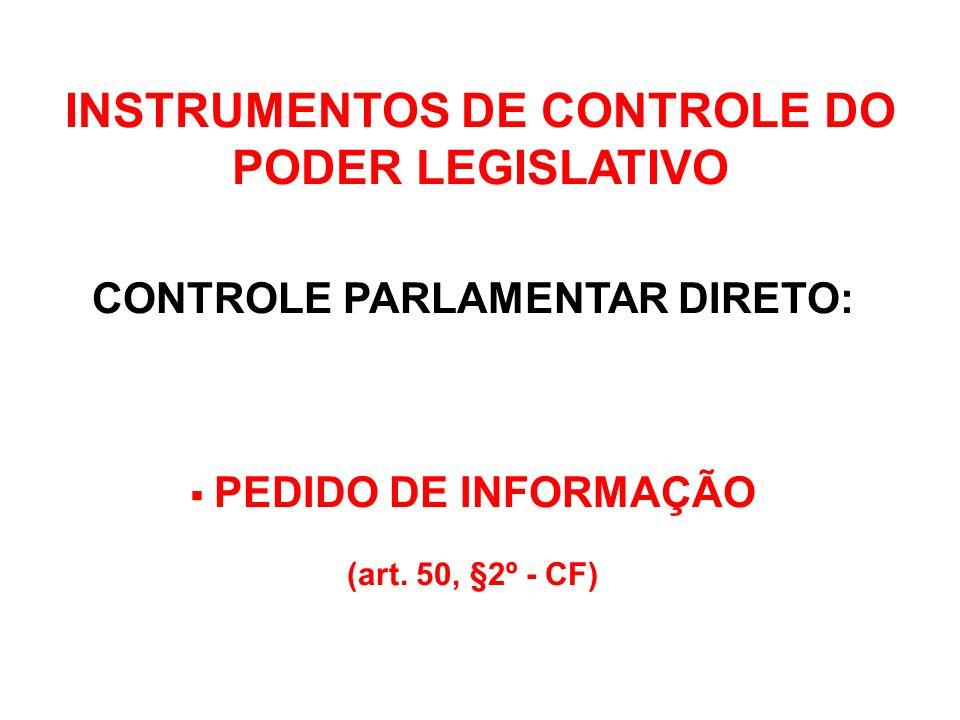 CONTROLE PARLAMENTAR DIRETO: CONTROLAR OS ATOS DO PODER EXECUTIVO (art. 49, X - CF)