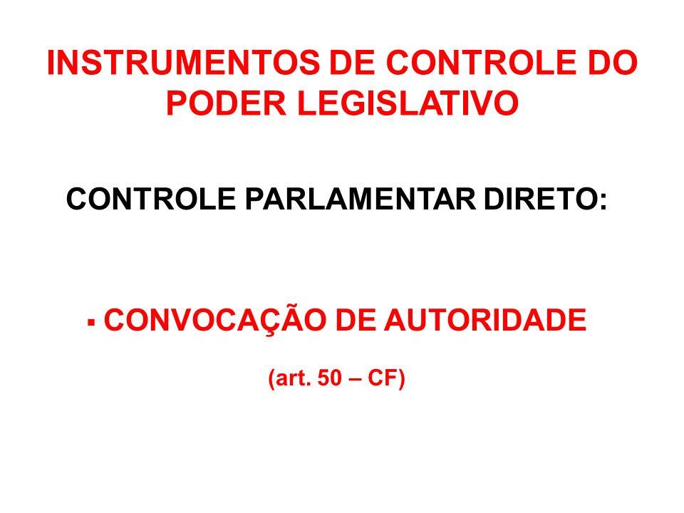 INSTRUMENTOS DE CONTROLE DO PODER LEGISLATIVO CONTROLE PARLAMENTAR DIRETO: PEDIDO DE INFORMAÇÃO (art.