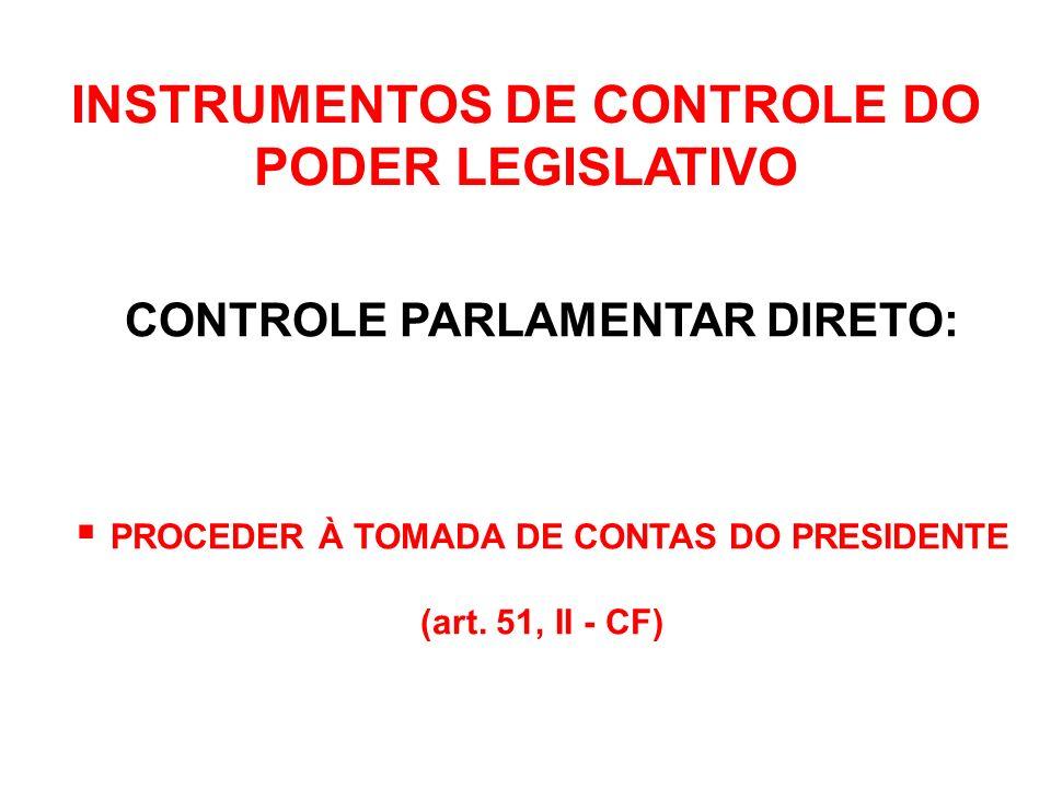 INSTRUMENTOS DE CONTROLE DO PODER LEGISLATIVO CONTROLE PARLAMENTAR DIRETO: COMISSÃO PARLAMENTAR DE INQUÉRITO (art.