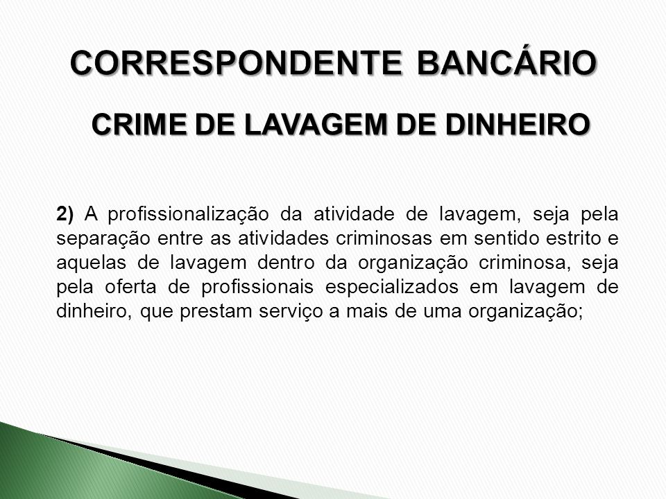 CRIME DE LAVAGEM DE DINHEIRO 2) A profissionalização da atividade de lavagem, seja pela separação entre as atividades criminosas em sentido estrito e
