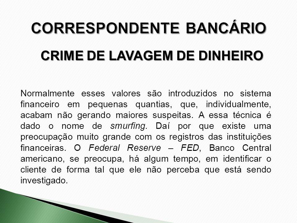 CRIME DE LAVAGEM DE DINHEIRO Normalmente esses valores são introduzidos no sistema financeiro em pequenas quantias, que, individualmente, acabam não g