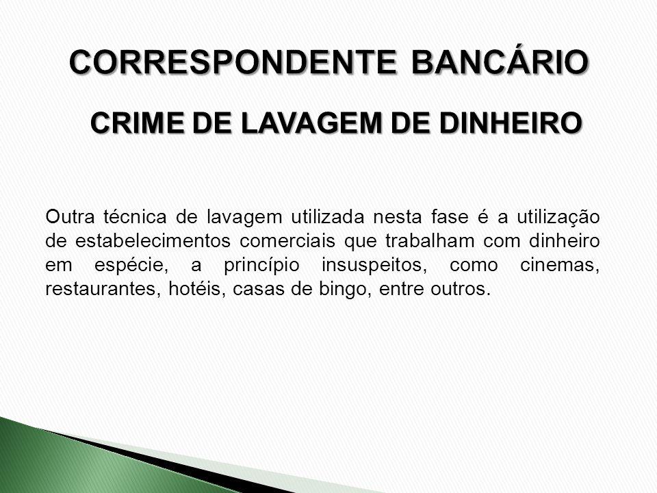 CRIME DE LAVAGEM DE DINHEIRO Outra técnica de lavagem utilizada nesta fase é a utilização de estabelecimentos comerciais que trabalham com dinheiro em