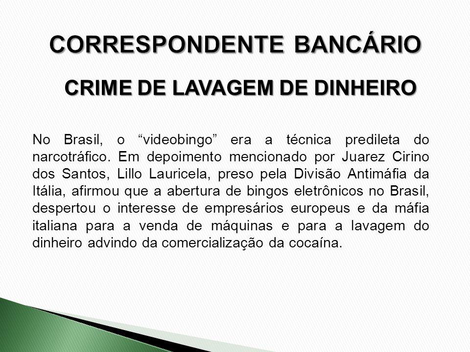 CRIME DE LAVAGEM DE DINHEIRO No Brasil, o videobingo era a técnica predileta do narcotráfico. Em depoimento mencionado por Juarez Cirino dos Santos, L