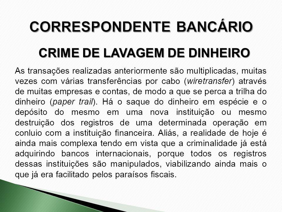 CRIME DE LAVAGEM DE DINHEIRO As transações realizadas anteriormente são multiplicadas, muitas vezes com várias transferências por cabo (wiretransfer)