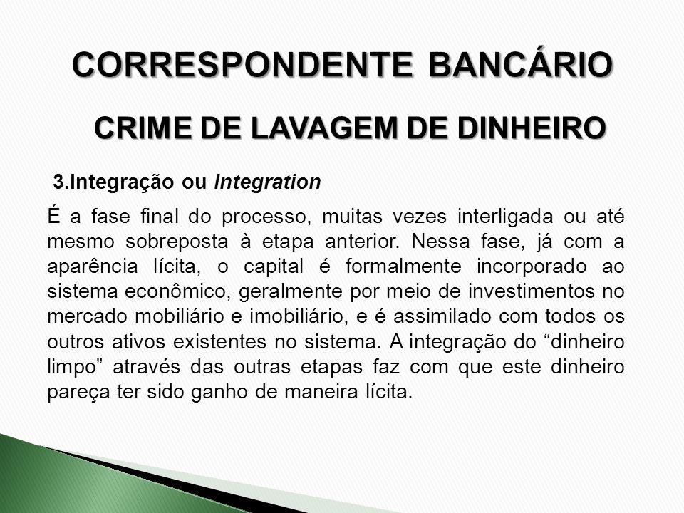 CRIME DE LAVAGEM DE DINHEIRO 3.Integração ou Integration É a fase final do processo, muitas vezes interligada ou até mesmo sobreposta à etapa anterior