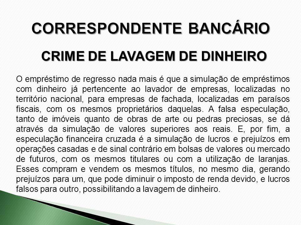 CRIME DE LAVAGEM DE DINHEIRO O empréstimo de regresso nada mais é que a simulação de empréstimos com dinheiro já pertencente ao lavador de empresas, l