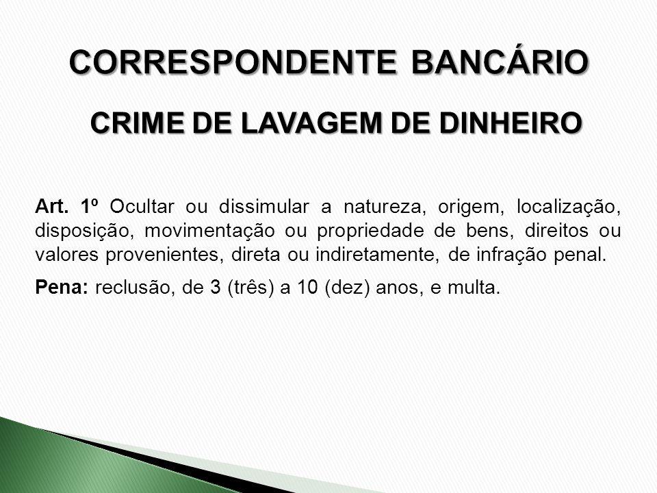 CRIME DE LAVAGEM DE DINHEIRO Art. 1º Ocultar ou dissimular a natureza, origem, localização, disposição, movimentação ou propriedade de bens, direitos
