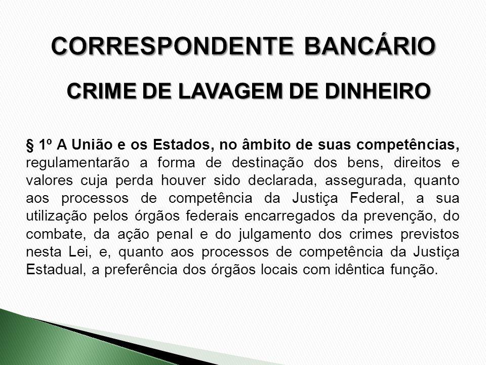 CRIME DE LAVAGEM DE DINHEIRO § 1º A União e os Estados, no âmbito de suas competências, regulamentarão a forma de destinação dos bens, direitos e valo