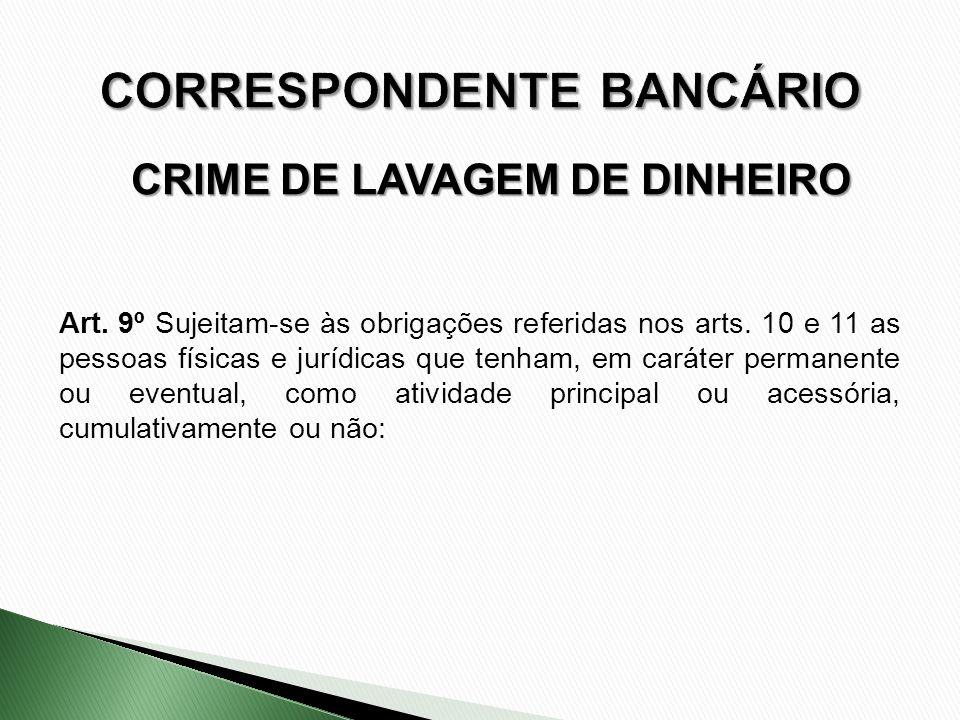 CRIME DE LAVAGEM DE DINHEIRO Art. 9º Sujeitam-se às obrigações referidas nos arts. 10 e 11 as pessoas físicas e jurídicas que tenham, em caráter perma