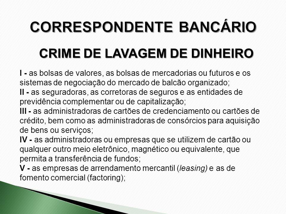 CRIME DE LAVAGEM DE DINHEIRO I - as bolsas de valores, as bolsas de mercadorias ou futuros e os sistemas de negociação do mercado de balcão organizado