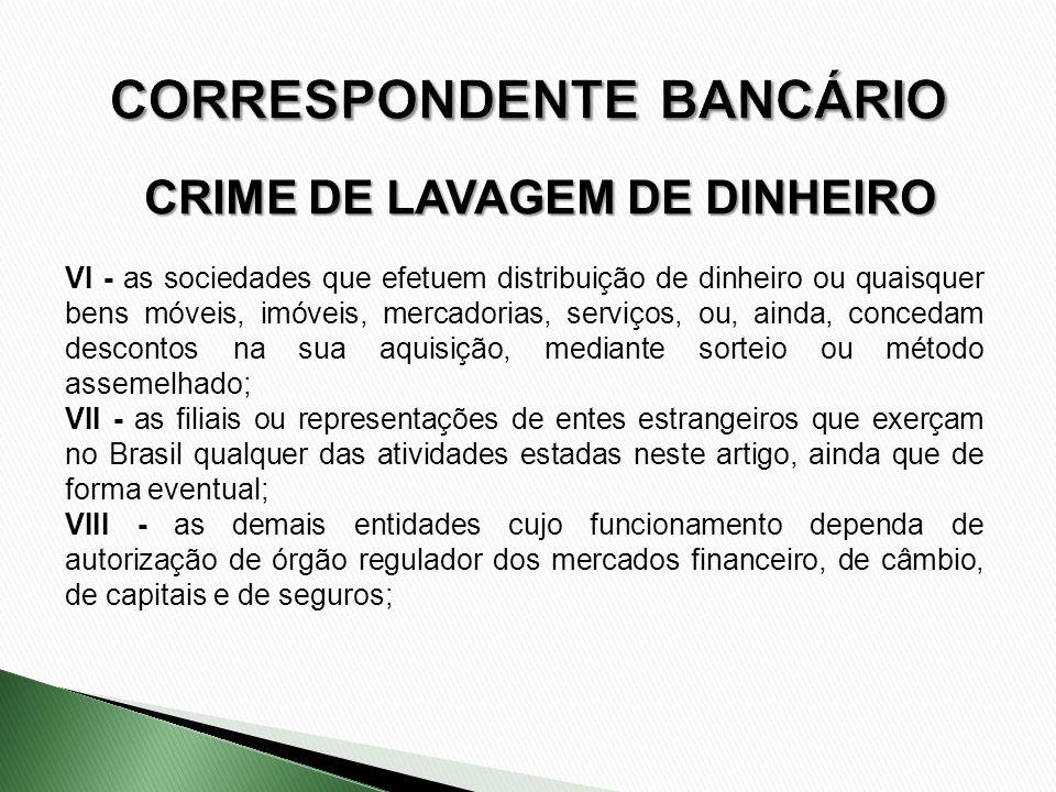 CRIME DE LAVAGEM DE DINHEIRO VI - as sociedades que efetuem distribuição de dinheiro ou quaisquer bens móveis, imóveis, mercadorias, serviços, ou, ain