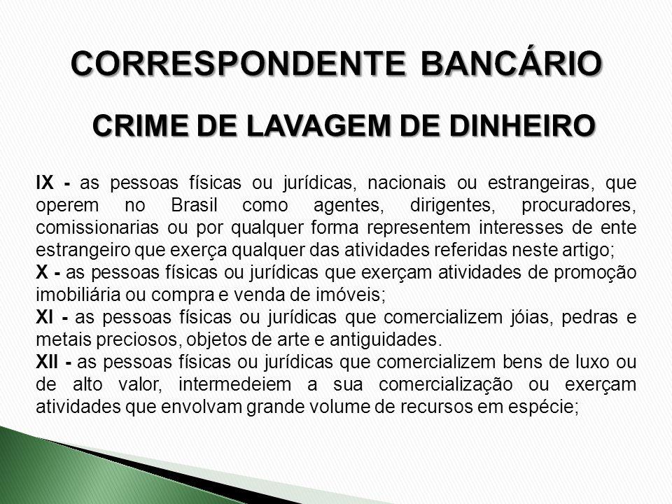 CRIME DE LAVAGEM DE DINHEIRO IX - as pessoas físicas ou jurídicas, nacionais ou estrangeiras, que operem no Brasil como agentes, dirigentes, procurado