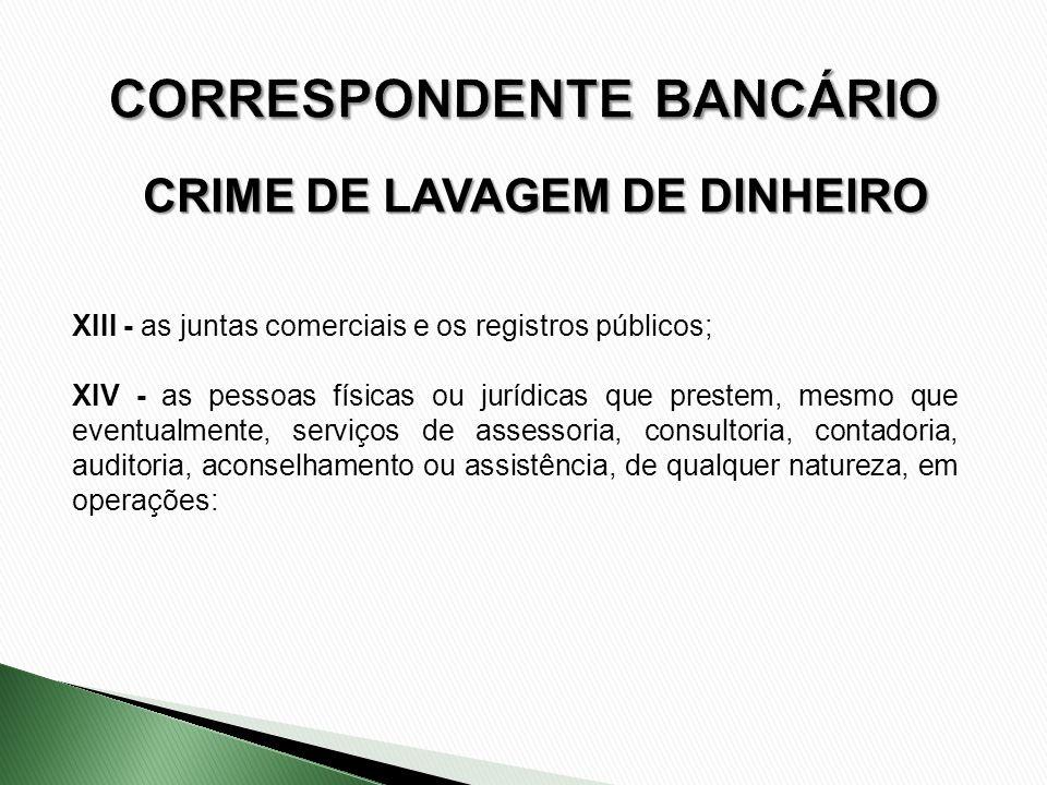 CRIME DE LAVAGEM DE DINHEIRO XIII - as juntas comerciais e os registros públicos; XIV - as pessoas físicas ou jurídicas que prestem, mesmo que eventua