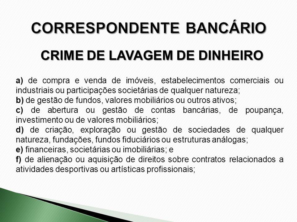 CRIME DE LAVAGEM DE DINHEIRO a) de compra e venda de imóveis, estabelecimentos comerciais ou industriais ou participações societárias de qualquer natu
