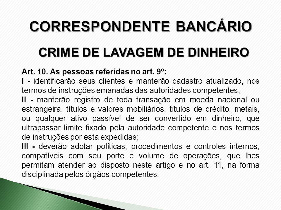 CRIME DE LAVAGEM DE DINHEIRO Art. 10. As pessoas referidas no art. 9º: I - identificarão seus clientes e manterão cadastro atualizado, nos termos de i